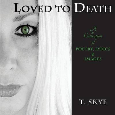 Loved to Death: A Collection of Poetry, Lyrics & Images (Paperback)