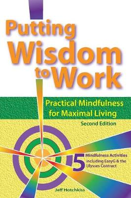 Putting Wisdom to Work: Practical Mindfulness for Maximal Living (Paperback)