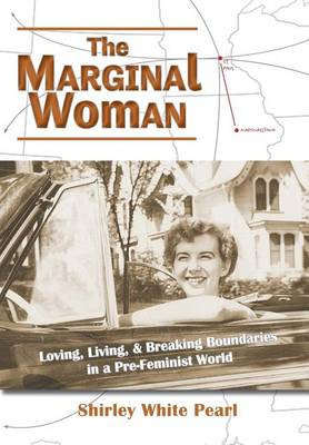 The Marginal Woman: Loving, Living, & Breaking Boundaries in a Pre-Feminist World (Paperback)