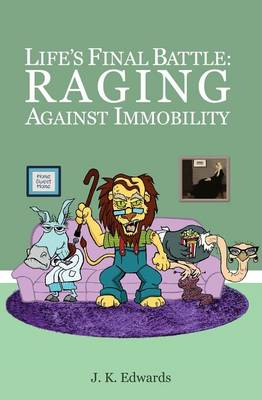 Life's Final Battle: Raging Against Immobility (Paperback)