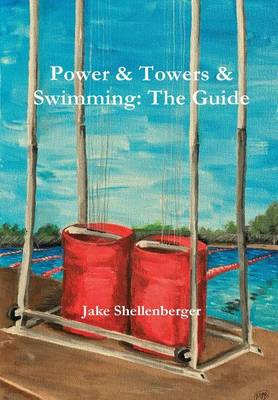 Power & Towers & Swimming: The Guide (Hardback)