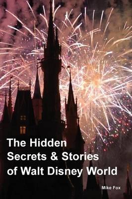 The Hidden Secrets & Stories of Walt Disney World (Paperback)