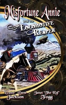 Misfortune Annie and the Locomotive Reaper - Misfortune Annie 1 (Hardback)
