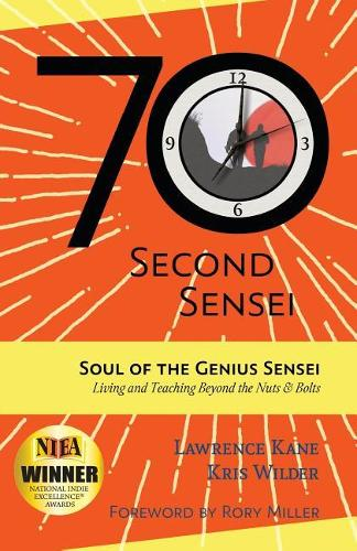 The 70-Second Sensei: Soul of the Genius Sensei: Living and Teaching Beyond the Nuts & Bolts (Paperback)