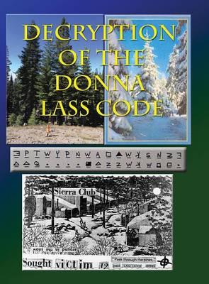 Decryption of the Donna Lass Code: And Victim 12 Postcard - 1st Edition (Hardback)