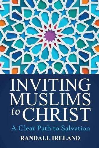 Inviting Muslims to Christ: A Clear Path to Salvation Including Quotations/Commentary from the Bible and Quran - Inviting Muslims to Christ 1 (Paperback)