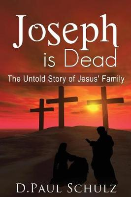 Joseph Is Dead: The Untold Story of Jesus' Family (Paperback)