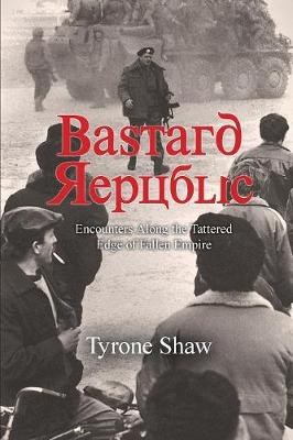 Bastard Republic: Encounters Along the Tattered Edge of Fallen Empire (Paperback)