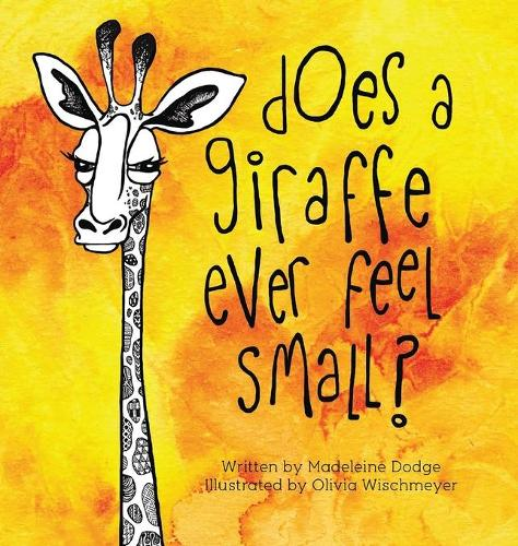 Does a Giraffe Ever Feel Small? (Hardback)