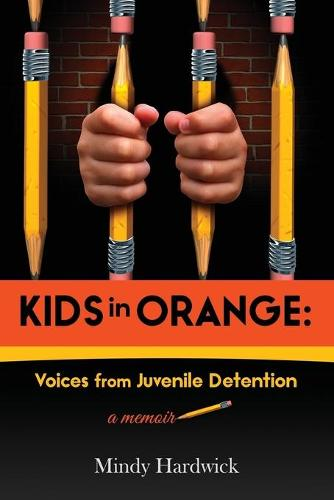 Kids in Orange: Voices from Juvenile Detention (Paperback)
