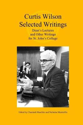 Curtis Wilson, Selected Writings: Dean's Lectures and Other Writings for St. John's College (Paperback)