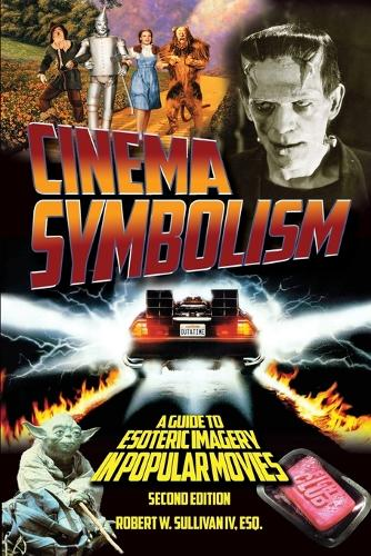 Cinema Symbolism: A Guide to Esoteric Imagery in Popular Movies, Second Edition (Paperback)