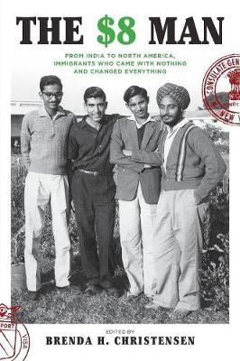 The $8 Man: From India to North America, Immigrants Who Came with Nothing and Changed Everything (Paperback)