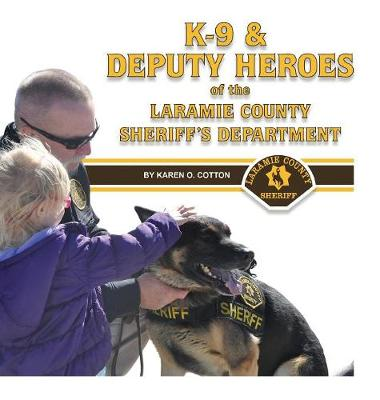 K-9 & Deputy Heroes of the Laramie County Sheriff's Department (Hardback)