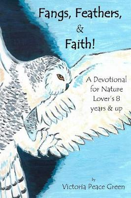 Fangs, Feathers, & Faith!: A Devotional for Nature Lover's 8 and Up (Paperback)