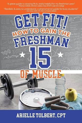 Get Fit! How to Gain the Freshman 15 of Muscle (Paperback)