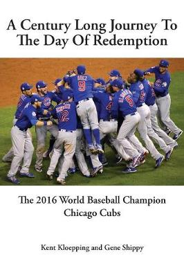 A Century Long Journey to the Day of Redemption: The 2016 World Baseball Champion Chicago Cubs (Paperback)