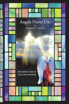 Angels Never Die: One Family's Story of Love, Loss and Faith (Paperback)