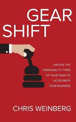 Gear Shift: Unlock the Personality Types of Your Team to Accelerate Your Business (Paperback)