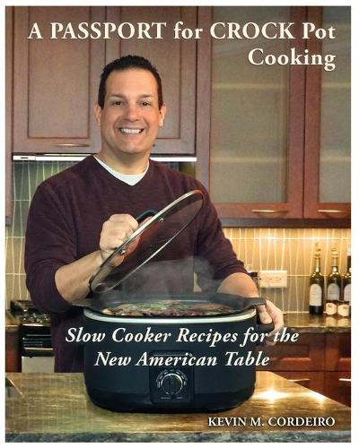 A Passport for Crock Pot Cooking: Slow Cooker Recipes for the New American Table (Paperback)