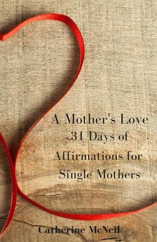 A Mother's Love: 31 Days of Affirmations for Single Mothers (Paperback)