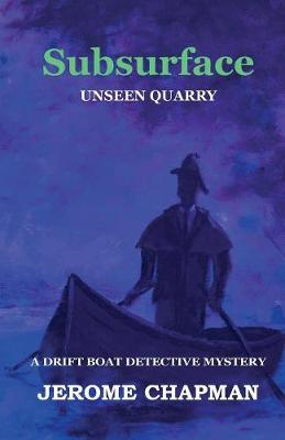 Subsurface: Unseen Quarry - Drift Boat Detective (Paperback)