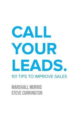 Call Your Leads: 101 Tips to Improve Sales (Paperback)