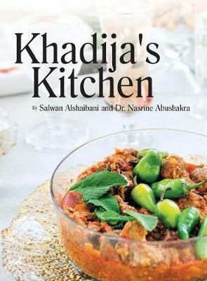Khadija's Kitchen: By Salwan Alshaibani and Dr. Nasrine Abdushakra (Hardback)