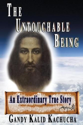 The Untouchable Being: An Extraordinary True Story (Paperback)
