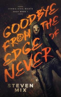 Goodbye from the Edge of Never - Zombie Civil Rights Saga 1 (Paperback)