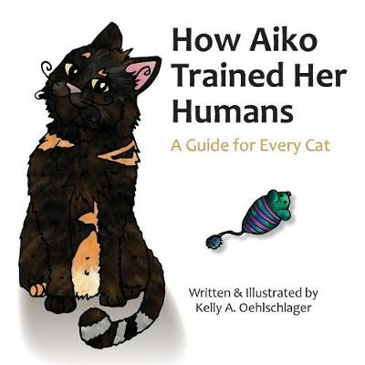 How Aiko Trained Her Humans: A Guide for Every Cat (Paperback)