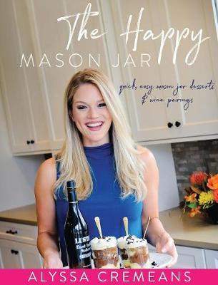 The Happy Mason Jar: Quick, Easy Mason Jar Desserts and Wine Pairings (Hardback)