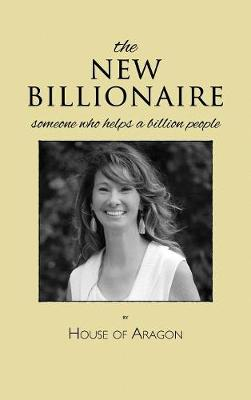 The New Billionaire: Someone Who Helps a Billion People - New Billionaire 1 (Hardback)