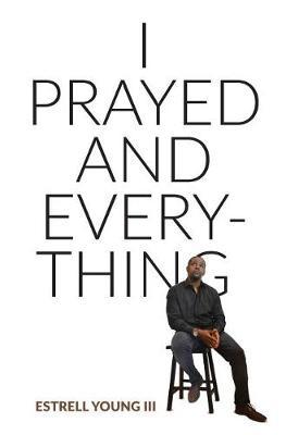 I Prayed and Everything (Hardback)
