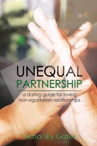 Unequal Partnership: A Dating Guide for Loving Non-Egalitarian Relationships - Unequal Partnerships 1 (Paperback)