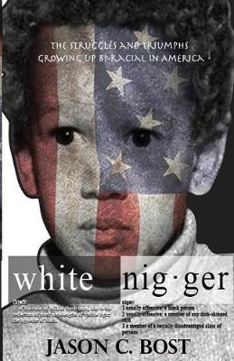 White Nigger: The Struggles and Triumphs Growing Up Bi-Racial in America (Paperback)