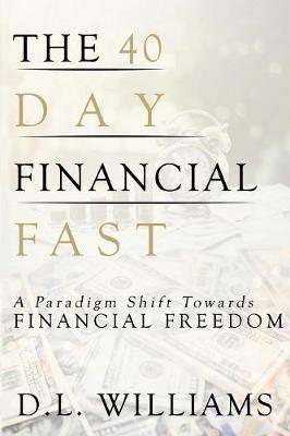 The 40 Day Financial Fast: A Paradigm Shift Towards Financial Freedom (Paperback)