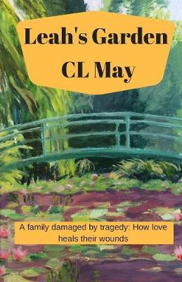 Leah's Garden: A Family Damaged by Tragedy: How Love Heals Their Wounds (Paperback)
