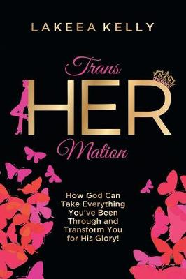 Transhermation: How God Can Take Everything You've Been Through and Transform You for His Glory! (Paperback)