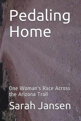 Pedaling Home: One Woman's Race Across the Arizona Trail (Paperback)