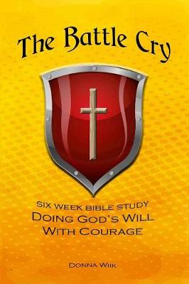 The Battle Cry: Doing God's Will with Courage (Paperback)