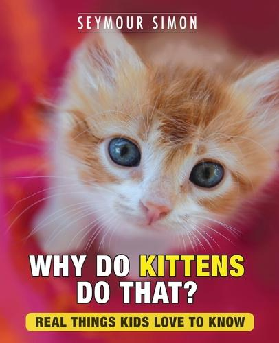 Why Do Kittens Do That?: Real Things Kids Love to Know - Why Do Pets? 2 (Paperback)