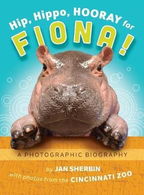 Hip, Hippo, Hooray for Fiona!: A Photographic Biography (Hardback)