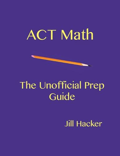 ACT Math: The Unofficial Prep Guide (Paperback)
