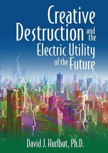 Creative Destruction and the Electric Utility of the Future (Paperback)