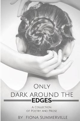 Only Dark Around the Edges: A Collection of Poetry and Prose (Paperback)