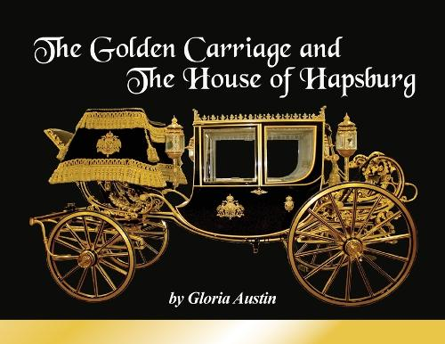 The Golden Carriage and the House of Hapsburg (Paperback)