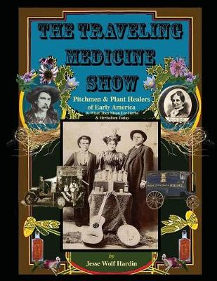 The Travelling Medicine Show: Pitchmen & Plant Healers of Early America (Paperback)