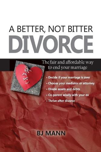 A Better, Not Bitter Divorce: The Fair and Affordable Way to End Your Marriage (Paperback)