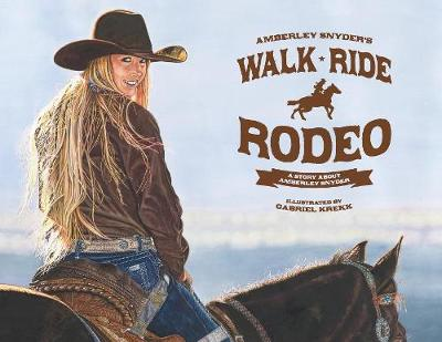 Walk Ride Rodeo: A Story about Amberley Snyder (Paperback)